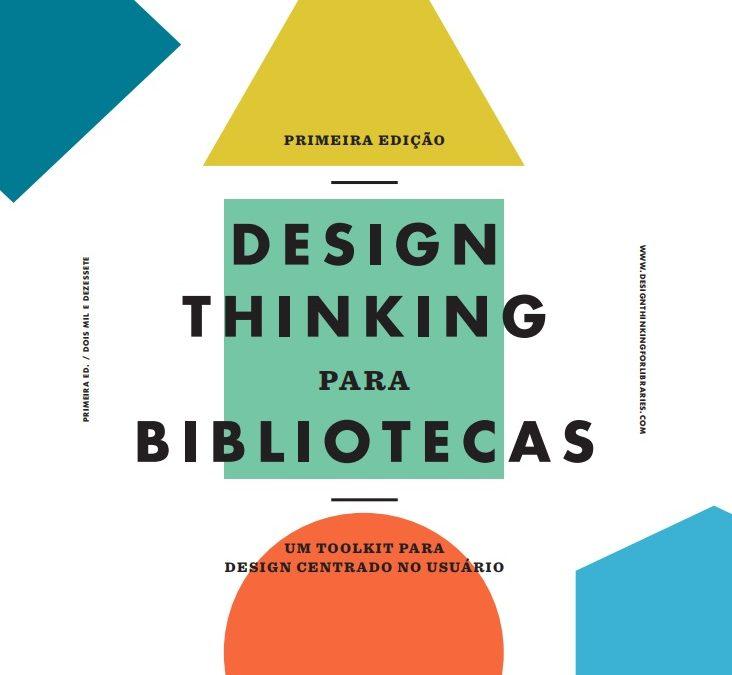 Design Thinking: uma ferramenta prática para encontrar soluções criativas para o cotidiano da sua biblioteca